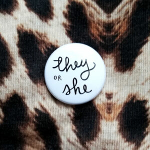 25mm / 1″ PRONOUN BADGE – THEY OR SHE