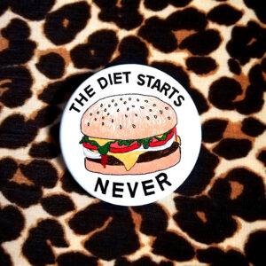 THE DIET STARTS NEVER – 38mm BADGE