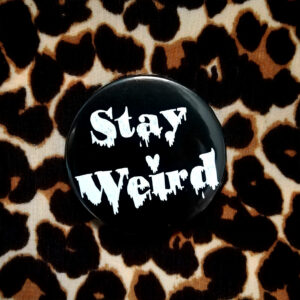 STAY WEIRD – 38mm BADGE