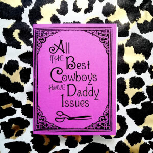 ALL THE BEST COWBOYS HAVE DADDY ISSUES