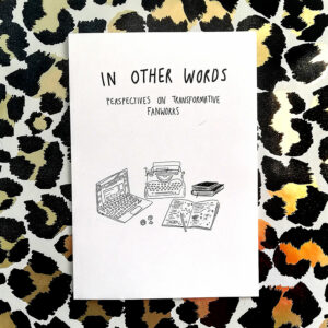 IN OTHER WORDS – perspectives on transformative fanworks